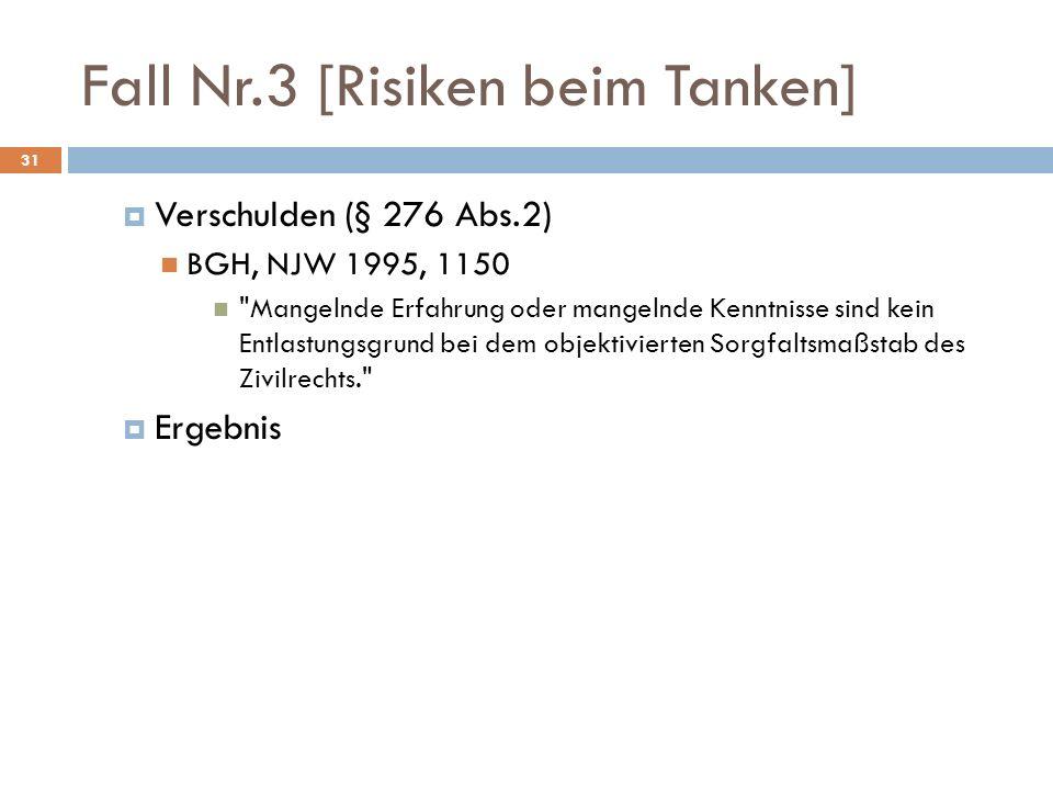 Fall Nr.3 [Risiken beim Tanken] 31 Verschulden (§ 276 Abs.2) BGH, NJW 1995, 1150