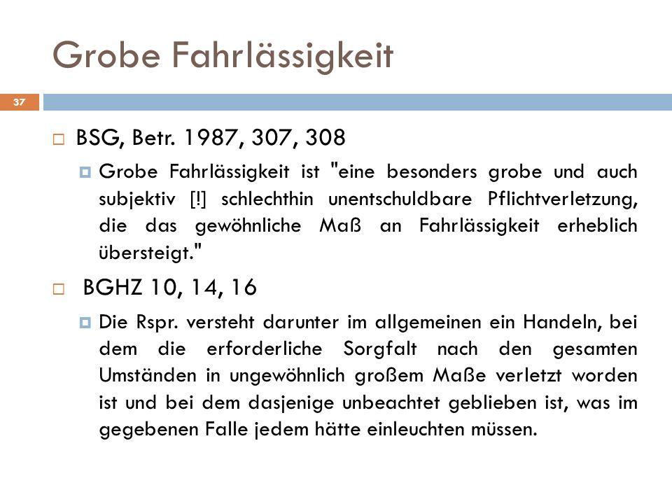 Grobe Fahrlässigkeit 37 BSG, Betr. 1987, 307, 308 Grobe Fahrlässigkeit ist