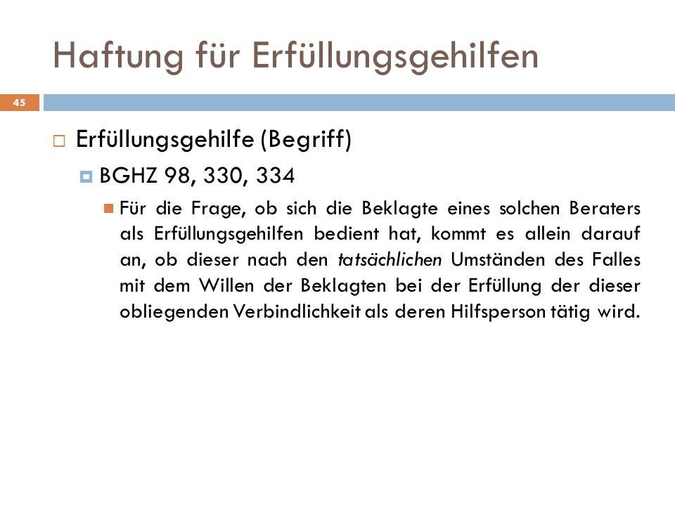 Haftung für Erfüllungsgehilfen 45 Erfüllungsgehilfe (Begriff) BGHZ 98, 330, 334 Für die Frage, ob sich die Beklagte eines solchen Beraters als Erfüllu