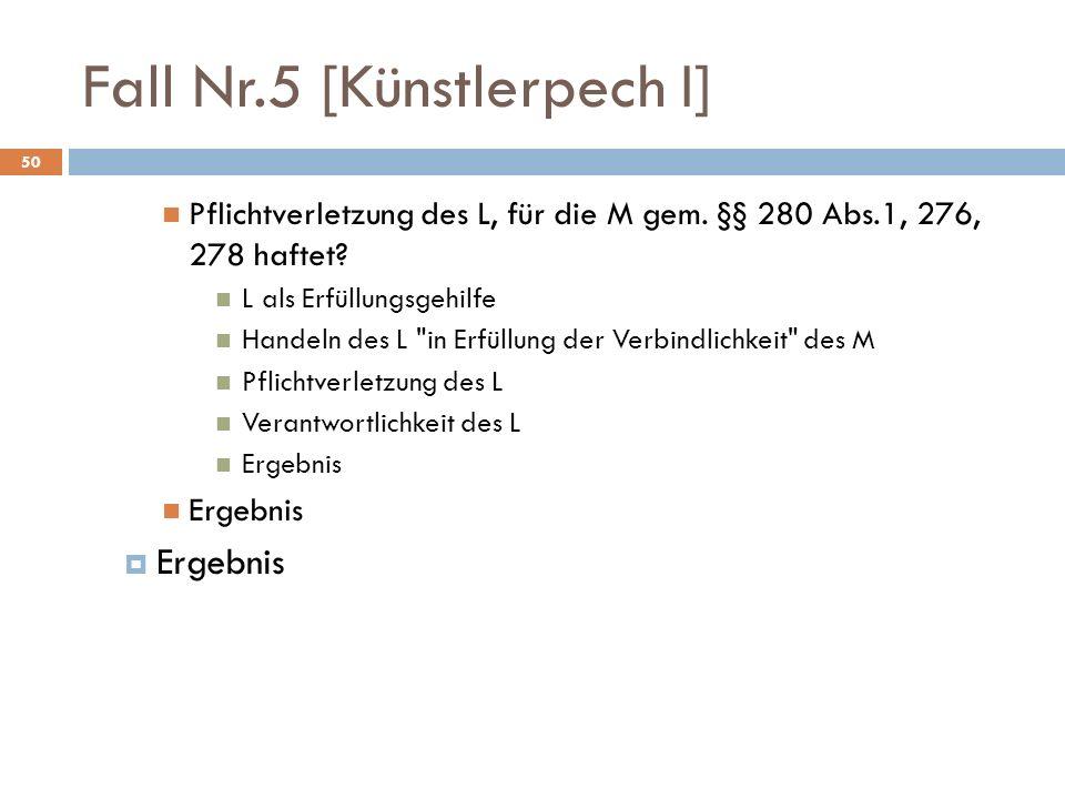 Fall Nr.5 [Künstlerpech I] 50 Pflichtverletzung des L, für die M gem. §§ 280 Abs.1, 276, 278 haftet? L als Erfüllungsgehilfe Handeln des L