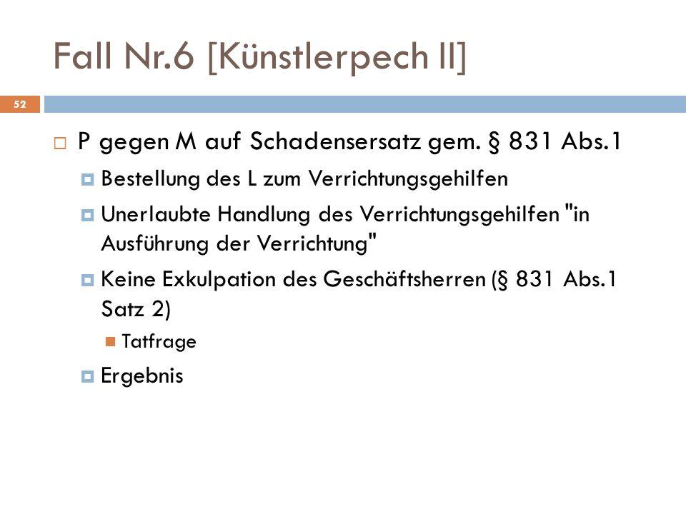 Fall Nr.6 [Künstlerpech II] 52 P gegen M auf Schadensersatz gem. § 831 Abs.1 Bestellung des L zum Verrichtungsgehilfen Unerlaubte Handlung des Verrich