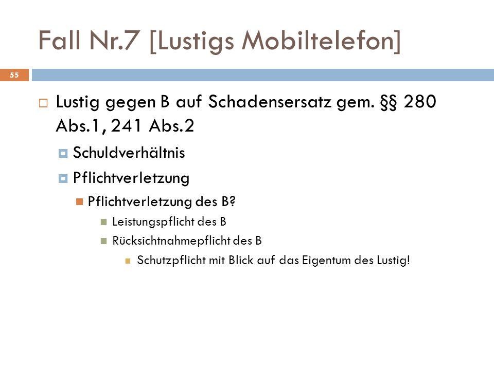Fall Nr.7 [Lustigs Mobiltelefon] 55 Lustig gegen B auf Schadensersatz gem. §§ 280 Abs.1, 241 Abs.2 Schuldverhältnis Pflichtverletzung Pflichtverletzun