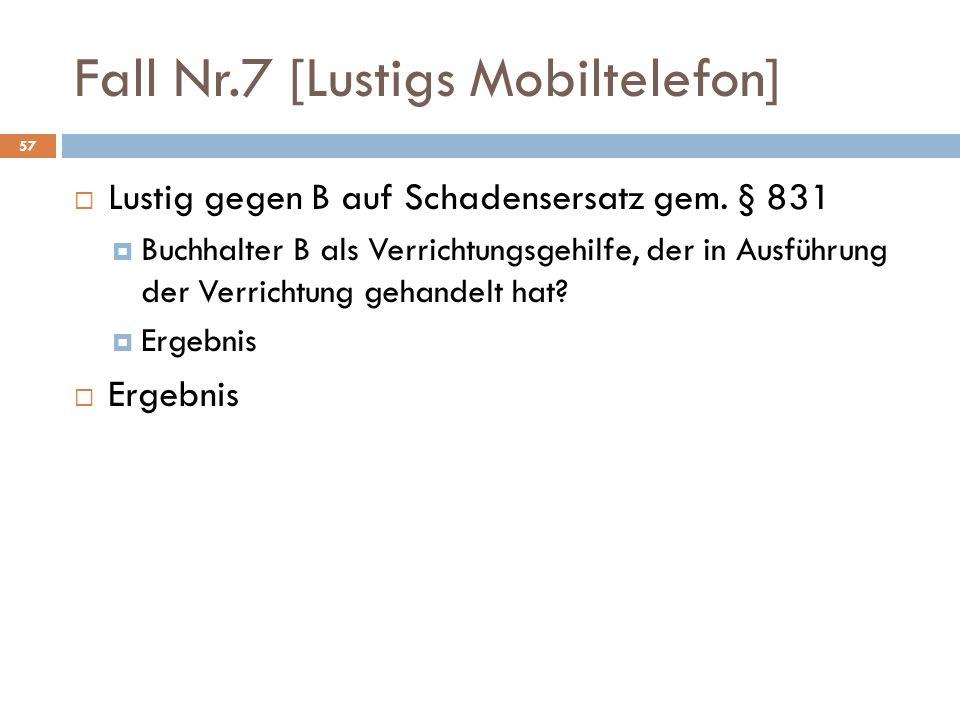 Fall Nr.7 [Lustigs Mobiltelefon] 57 Lustig gegen B auf Schadensersatz gem. § 831 Buchhalter B als Verrichtungsgehilfe, der in Ausführung der Verrichtu