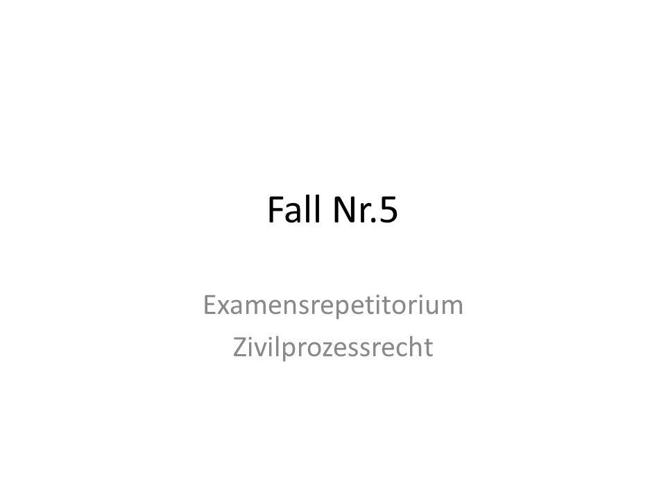 Fall Nr.5 Examensrepetitorium Zivilprozessrecht