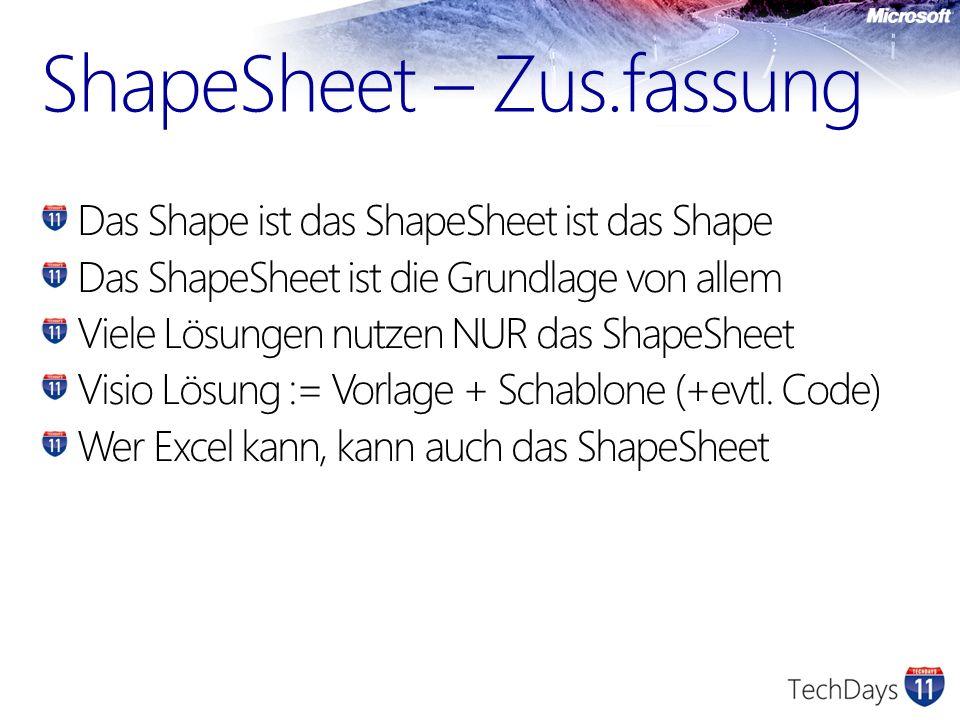 ShapeSheet – Zus.fassung Das Shape ist das ShapeSheet ist das Shape Das ShapeSheet ist die Grundlage von allem Viele Lösungen nutzen NUR das ShapeShee