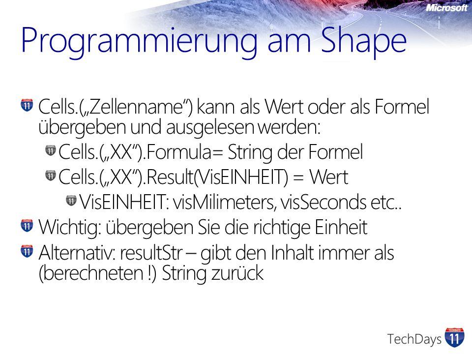 Programmierung am Shape Cells.(Zellenname) kann als Wert oder als Formel übergeben und ausgelesen werden: Cells.(XX).Formula= String der Formel Cells.