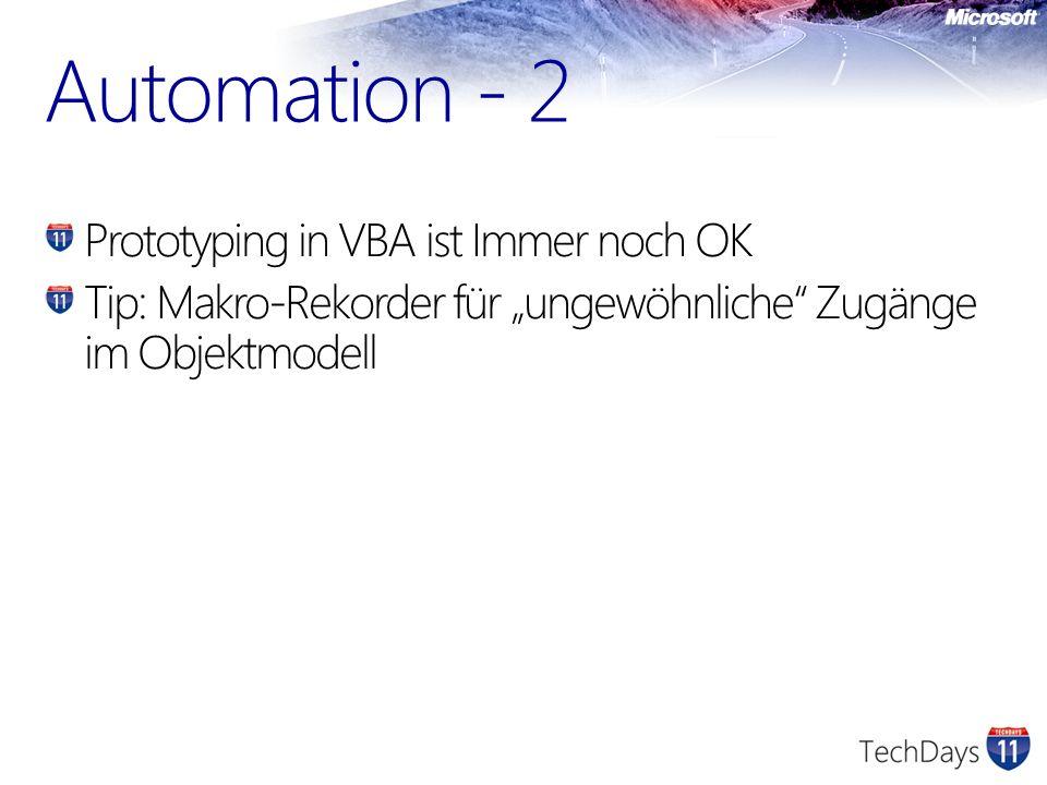 Automation - 2 Prototyping in VBA ist Immer noch OK Tip: Makro-Rekorder für ungewöhnliche Zugänge im Objektmodell