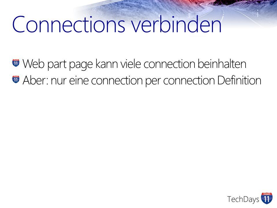 Connections verbinden Web part page kann viele connection beinhalten Aber: nur eine connection per connection Definition