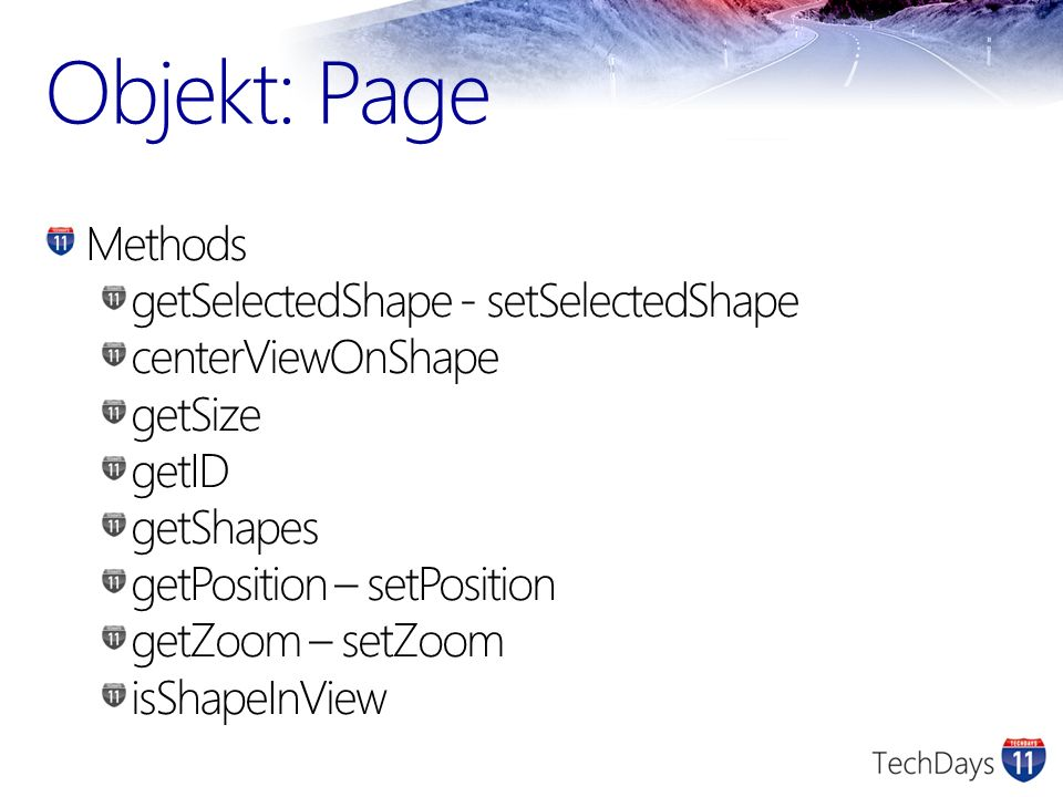 Objekt: Page Methods getSelectedShape - setSelectedShape centerViewOnShape getSize getID getShapes getPosition – setPosition getZoom – setZoom isShape