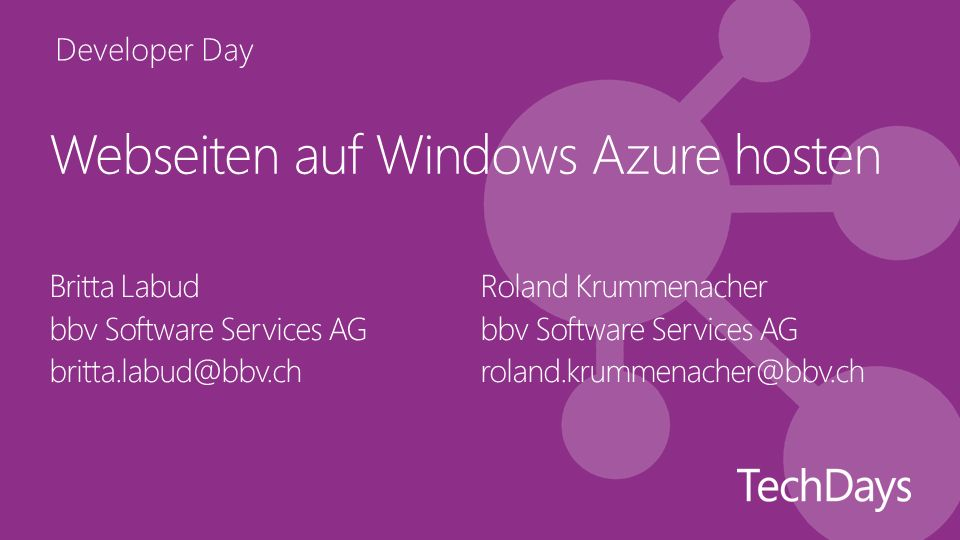 Developer Day Webseiten auf Windows Azure hosten Britta Labud bbv Software Services AG britta.labud@bbv.ch Roland Krummenacher bbv Software Services AG roland.krummenacher@bbv.ch