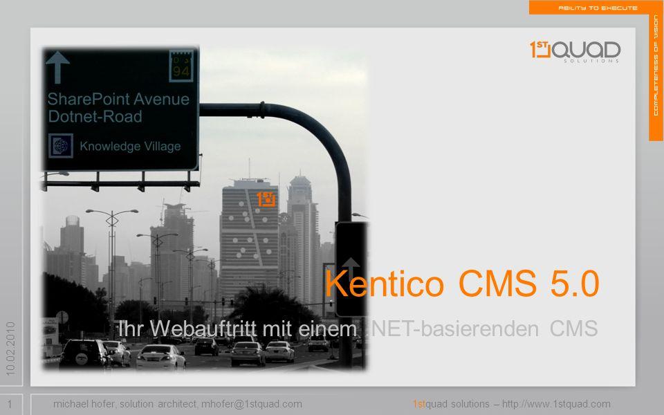 1 1stquad solutions – http://www.1stquad.com 10.02.2010 Ihr Webauftritt mit einem.NET-basierenden CMS Kentico CMS 5.0 michael hofer, solution architect, mhofer@1stquad.com