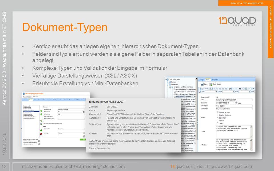 12 1stquad solutions – http://www.1stquad.com 10.02.2010 Kentico erlaubt das anlegen eigenen, hierarchischen Dokument-Typen. Felder sind typisiert und
