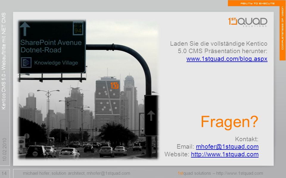 14 1stquad solutions – http://www.1stquad.com 10.02.2010 Fragen? michael hofer, solution architect, mhofer@1stquad.com Kentico CMS 5.0 - Webauftritte