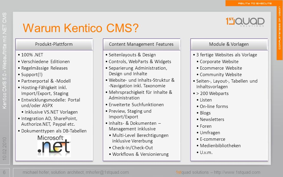 7 1stquad solutions – http://www.1stquad.com 10.02.2010 Websites mit Kentico CMS DEMO michael hofer, solution architect, mhofer@1stquad.com Kentico CMS 5.0 - Webauftritte mit.NET CMS