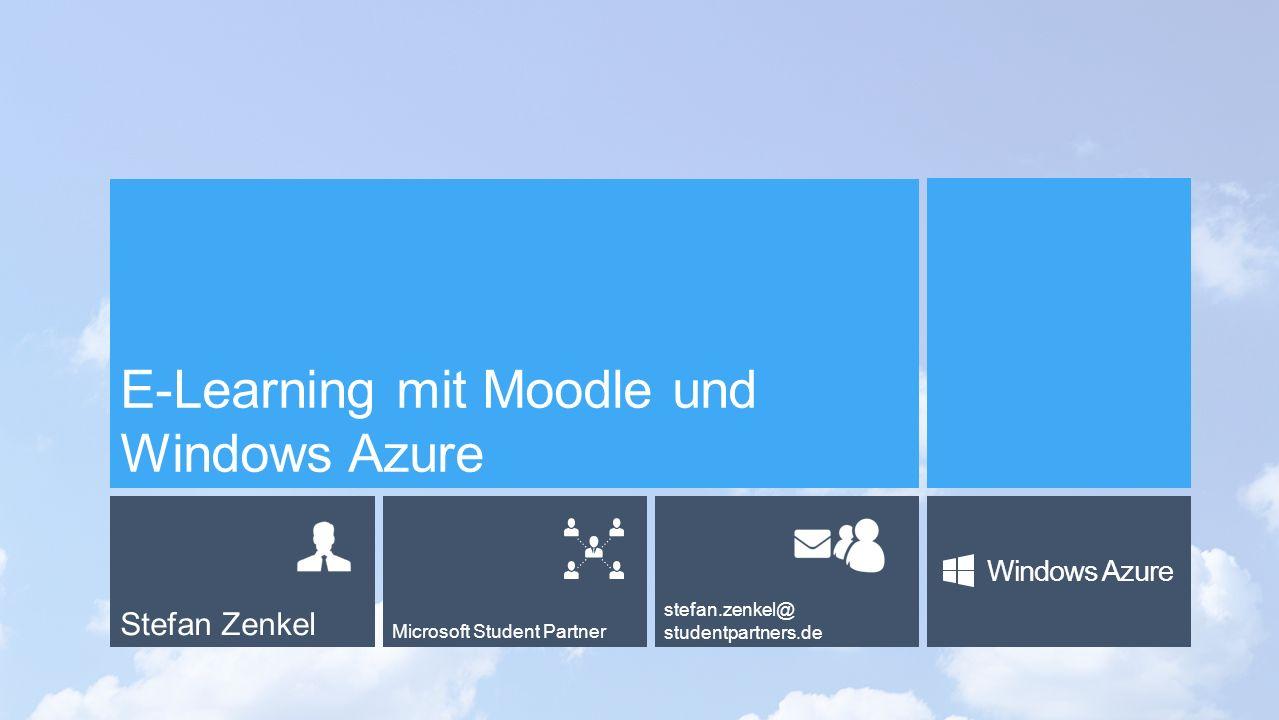Stefan Zenkel Microsoft Student Partner stefan.zenkel@ studentpartners.de Windows Azure E-Learning mit Moodle und Windows Azure
