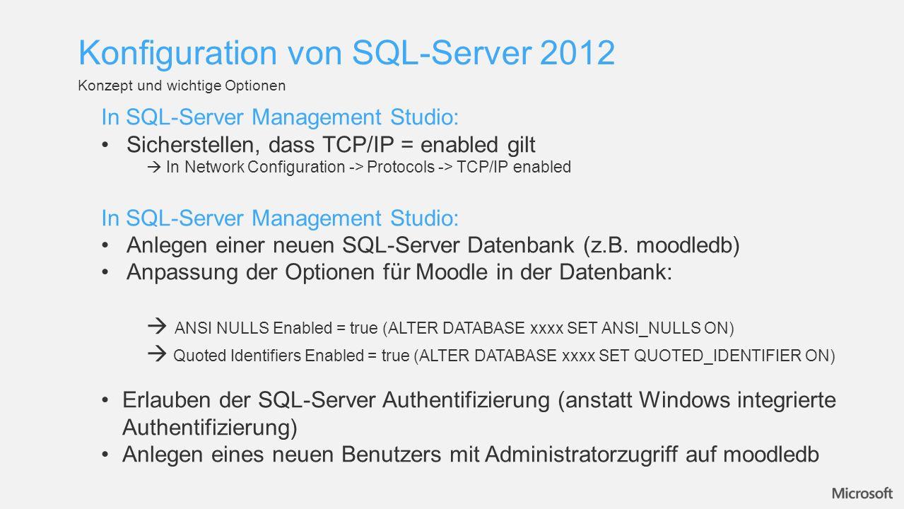 Konzept und wichtige Optionen Konfiguration von SQL-Server 2012 In SQL-Server Management Studio: Sicherstellen, dass TCP/IP = enabled gilt In Network
