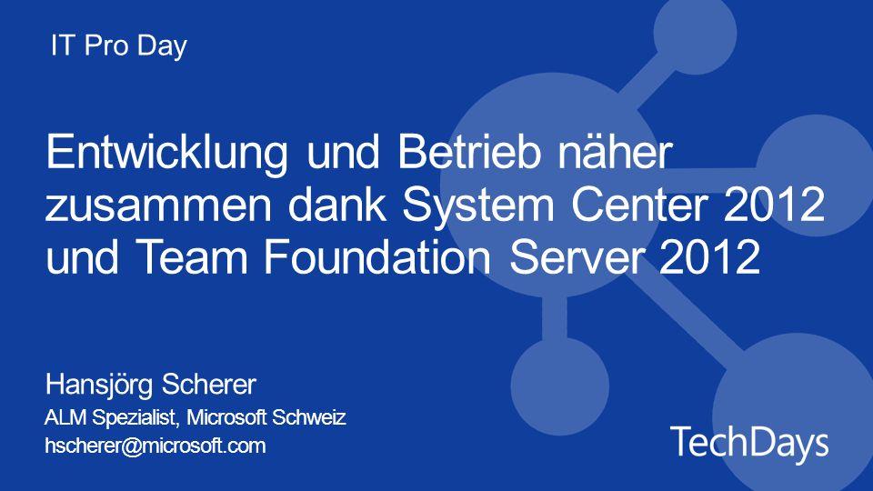 IT Pro Day Entwicklung und Betrieb näher zusammen dank System Center 2012 und Team Foundation Server 2012 Hansjörg Scherer ALM Spezialist, Microsoft Schweiz hscherer@microsoft.com