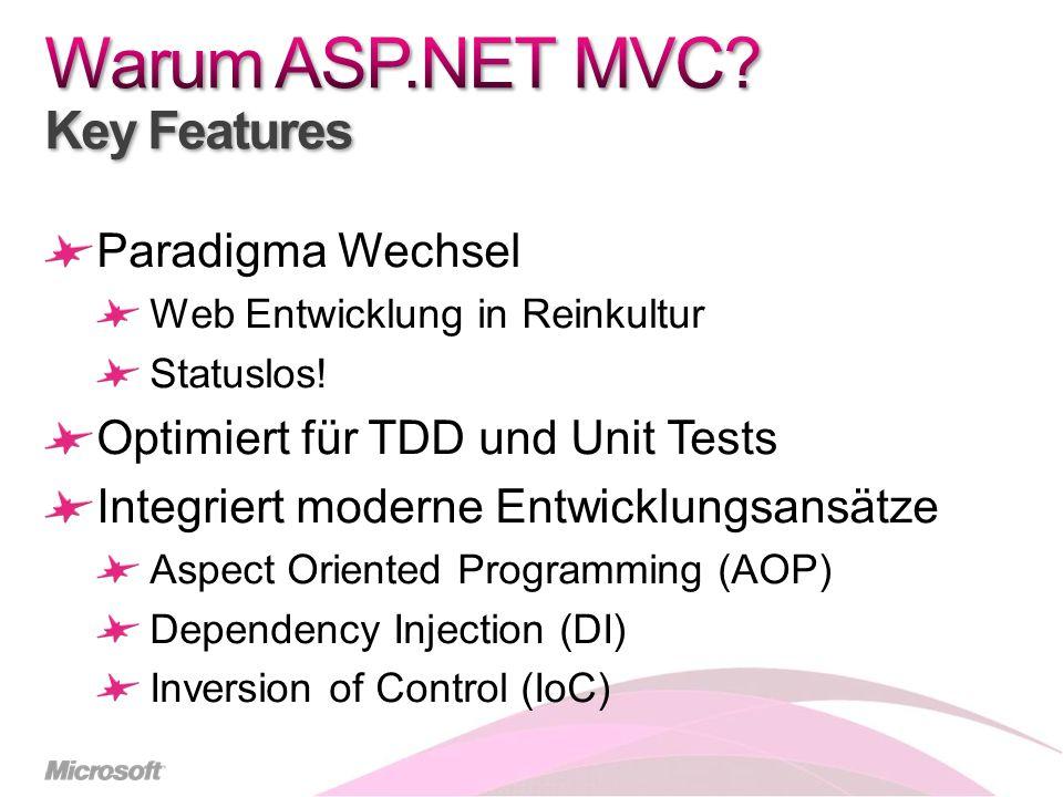 Paradigma Wechsel Web Entwicklung in Reinkultur Statuslos! Optimiert für TDD und Unit Tests Integriert moderne Entwicklungsansätze Aspect Oriented Pro