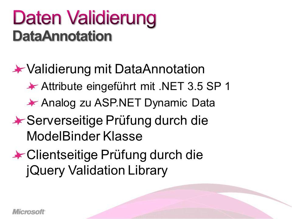 Validierung mit DataAnnotation Attribute eingeführt mit.NET 3.5 SP 1 Analog zu ASP.NET Dynamic Data Serverseitige Prüfung durch die ModelBinder Klasse Clientseitige Prüfung durch die jQuery Validation Library