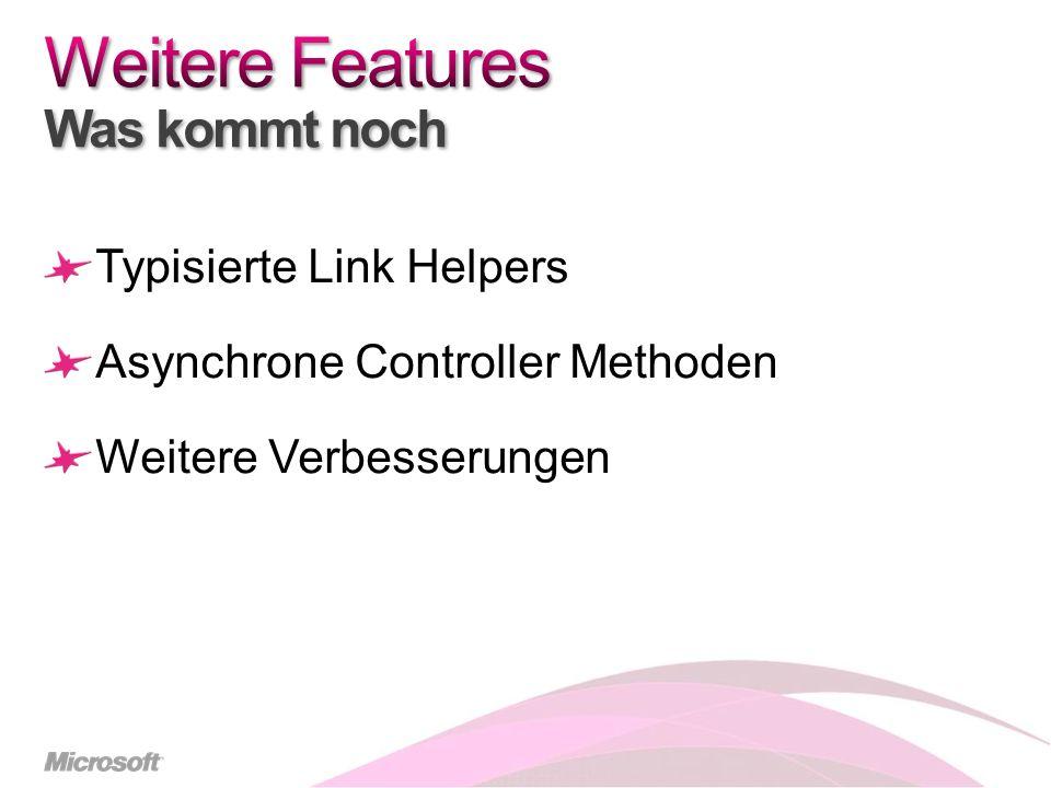 Typisierte Link Helpers Asynchrone Controller Methoden Weitere Verbesserungen