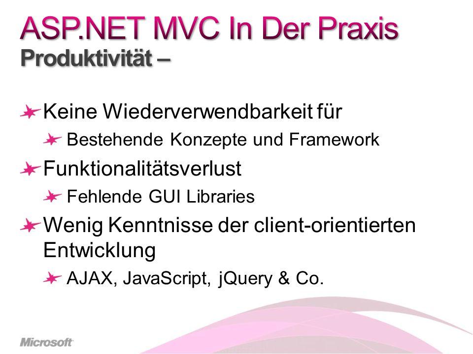 Keine Wiederverwendbarkeit für Bestehende Konzepte und Framework Funktionalitätsverlust Fehlende GUI Libraries Wenig Kenntnisse der client-orientierten Entwicklung AJAX, JavaScript, jQuery & Co.