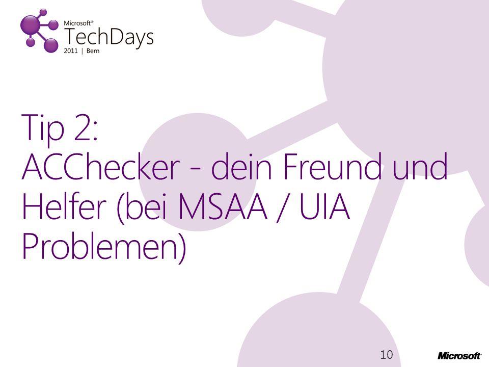 Tip 2: ACChecker - dein Freund und Helfer (bei MSAA / UIA Problemen) 10