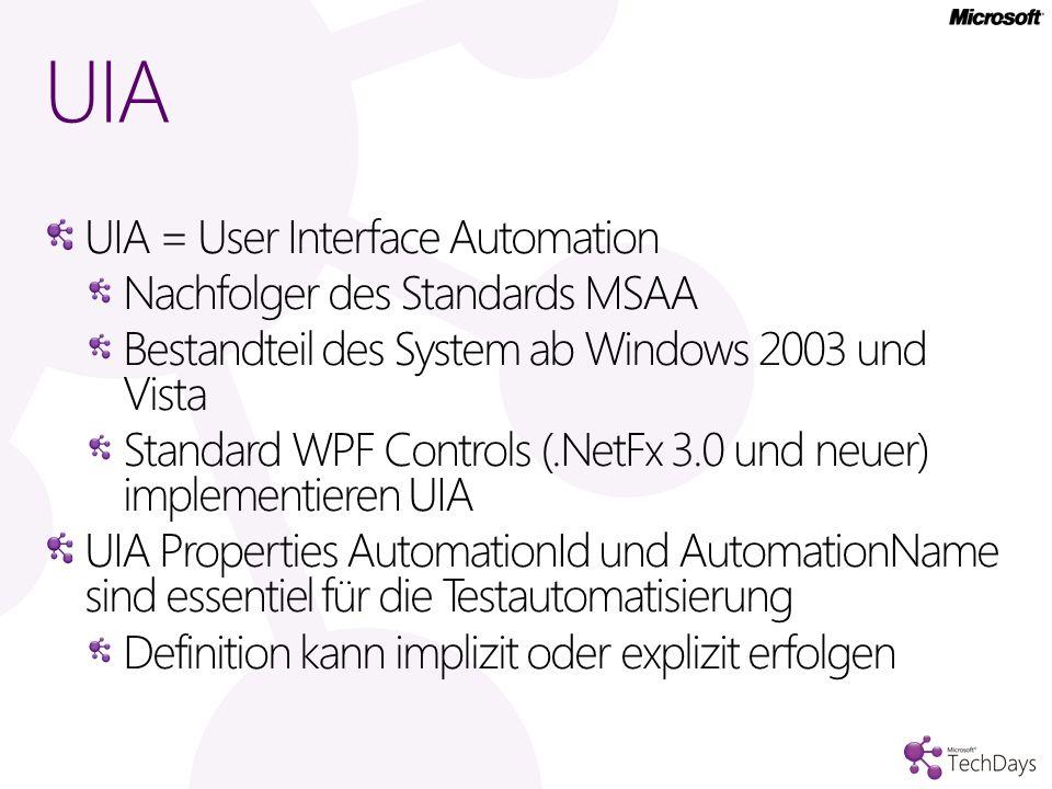 UIA UIA = User Interface Automation Nachfolger des Standards MSAA Bestandteil des System ab Windows 2003 und Vista Standard WPF Controls (.NetFx 3.0 u
