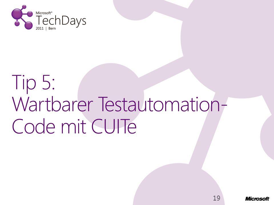 Tip 5: Wartbarer Testautomation- Code mit CUITe 19