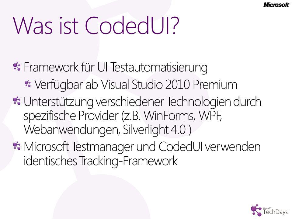 Was ist CodedUI? Framework für UI Testautomatisierung Verfügbar ab Visual Studio 2010 Premium Unterstützung verschiedener Technologien durch spezifisc