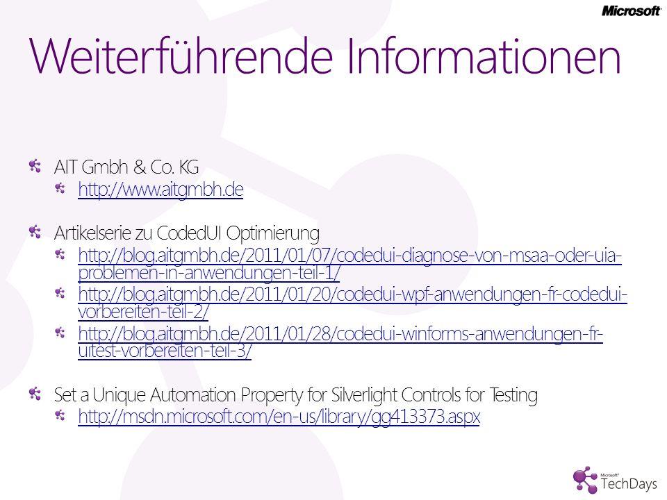 Weiterführende Informationen AIT Gmbh & Co. KG http://www.aitgmbh.de Artikelserie zu CodedUI Optimierung http://blog.aitgmbh.de/2011/01/07/codedui-dia
