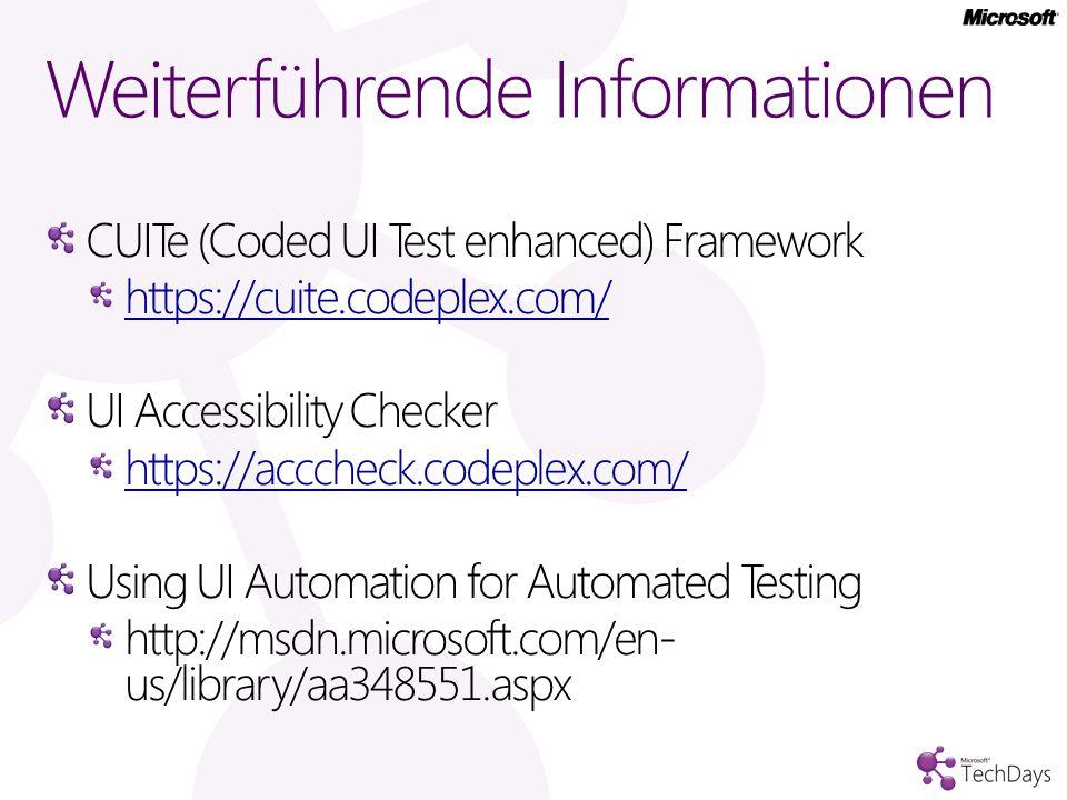 Weiterführende Informationen CUITe (Coded UI Test enhanced) Framework https://cuite.codeplex.com/ UI Accessibility Checker https://acccheck.codeplex.c