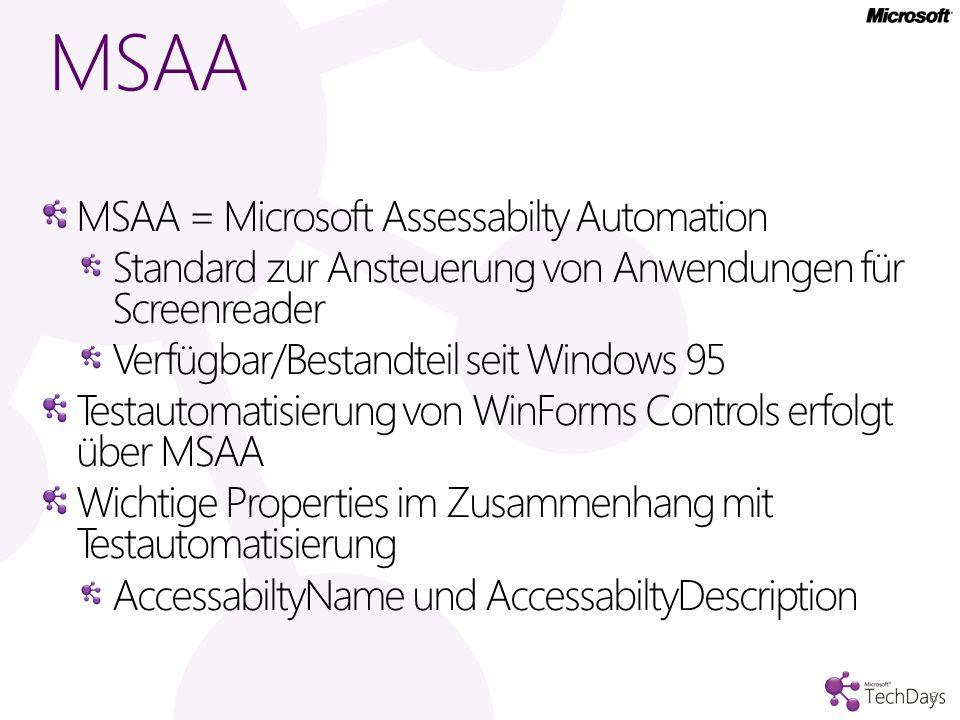 MSAA MSAA = Microsoft Assessabilty Automation Standard zur Ansteuerung von Anwendungen für Screenreader Verfügbar/Bestandteil seit Windows 95 Testauto