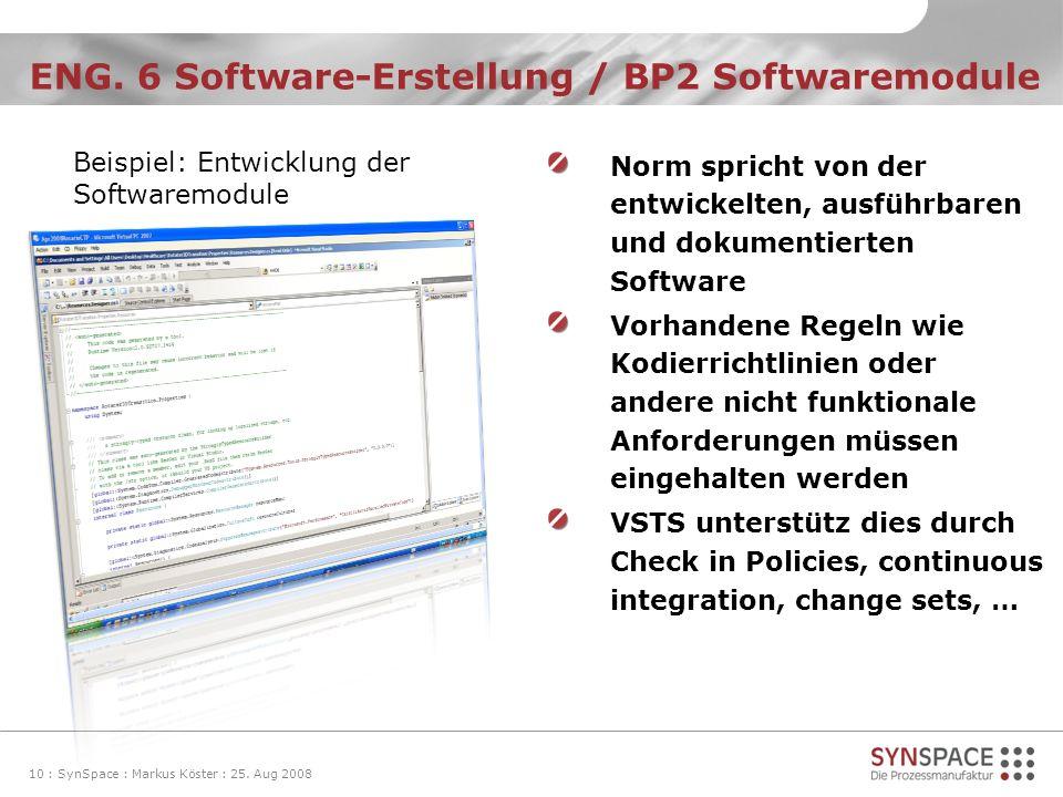 ENG. 6 Software-Erstellung / BP2 Softwaremodule 10 : SynSpace : Markus Köster : 25. Aug 2008 Norm spricht von der entwickelten, ausführbaren und dokum