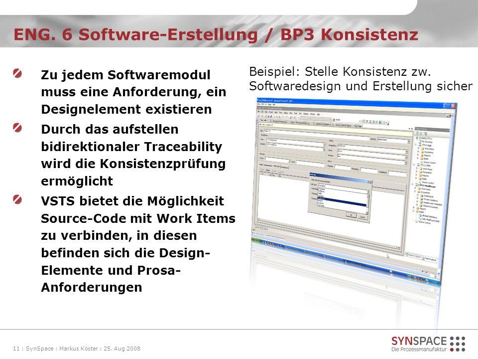 ENG. 6 Software-Erstellung / BP3 Konsistenz 11 : SynSpace : Markus Köster : 25. Aug 2008 Zu jedem Softwaremodul muss eine Anforderung, ein Designeleme