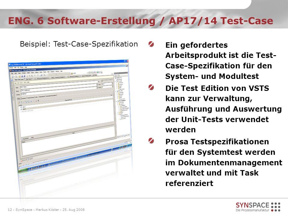 ENG. 6 Software-Erstellung / AP17/14 Test-Case 12 : SynSpace : Markus Köster : 25. Aug 2008 Ein gefordertes Arbeitsprodukt ist die Test- Case-Spezifik