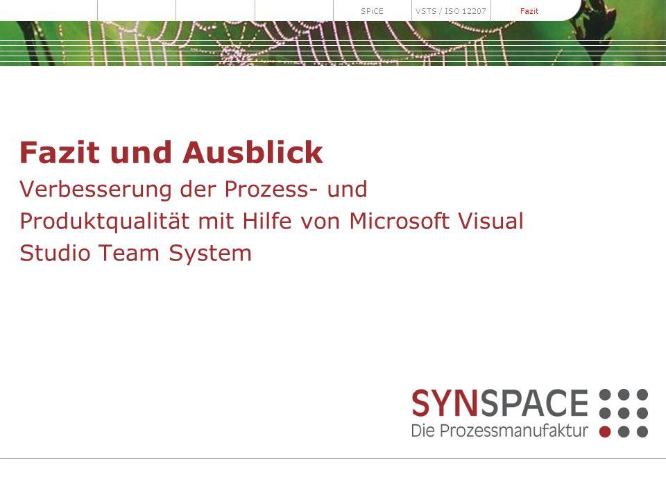 Fazit und Ausblick Verbesserung der Prozess- und Produktqualität mit Hilfe von Microsoft Visual Studio Team System SPiCEVSTS / ISO 12207 Fazit