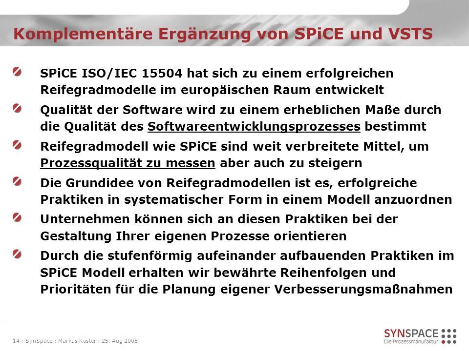 Komplementäre Ergänzung von SPiCE und VSTS SPiCE ISO/IEC 15504 hat sich zu einem erfolgreichen Reifegradmodelle im europäischen Raum entwickelt Qualit