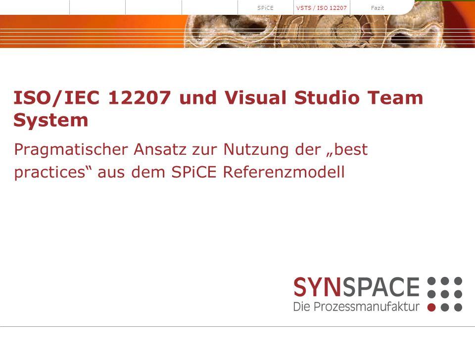 ISO/IEC 12207 und Visual Studio Team System Pragmatischer Ansatz zur Nutzung der best practices aus dem SPiCE Referenzmodell SPiCEVSTS / ISO 12207 Faz