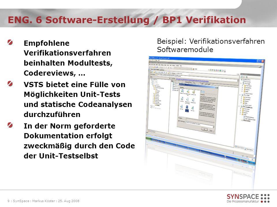 ENG. 6 Software-Erstellung / BP1 Verifikation 9 : SynSpace : Markus Köster : 25. Aug 2008 Empfohlene Verifikationsverfahren beinhalten Modultests, Cod