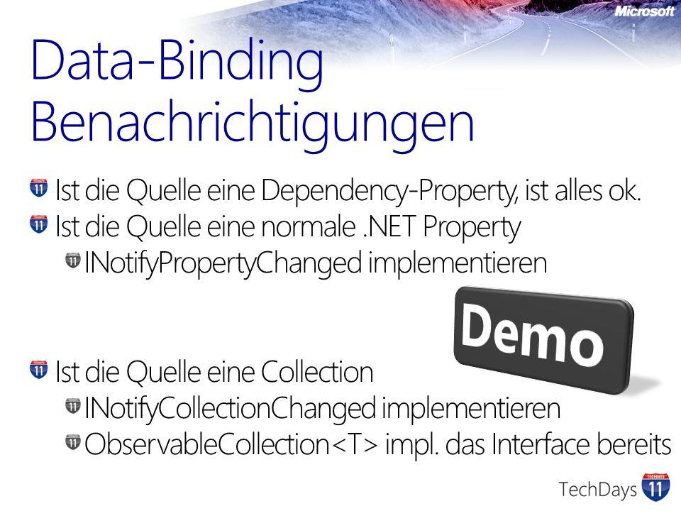 Ist die Quelle eine Dependency-Property, ist alles ok. Ist die Quelle eine normale.NET Property INotifyPropertyChanged implementieren Ist die Quelle e