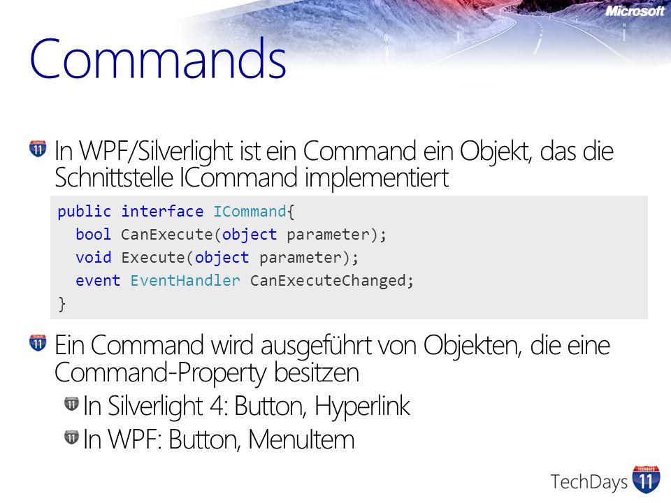 In WPF/Silverlight ist ein Command ein Objekt, das die Schnittstelle ICommand implementiert Ein Command wird ausgeführt von Objekten, die eine Command