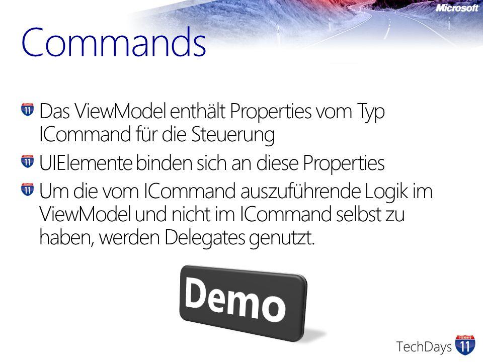 Das ViewModel enthält Properties vom Typ ICommand für die Steuerung UIElemente binden sich an diese Properties Um die vom ICommand auszuführende Logik