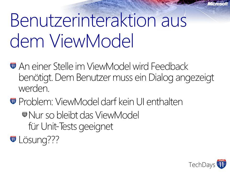 An einer Stelle im ViewModel wird Feedback benötigt. Dem Benutzer muss ein Dialog angezeigt werden. Problem: ViewModel darf kein UI enthalten Nur so b
