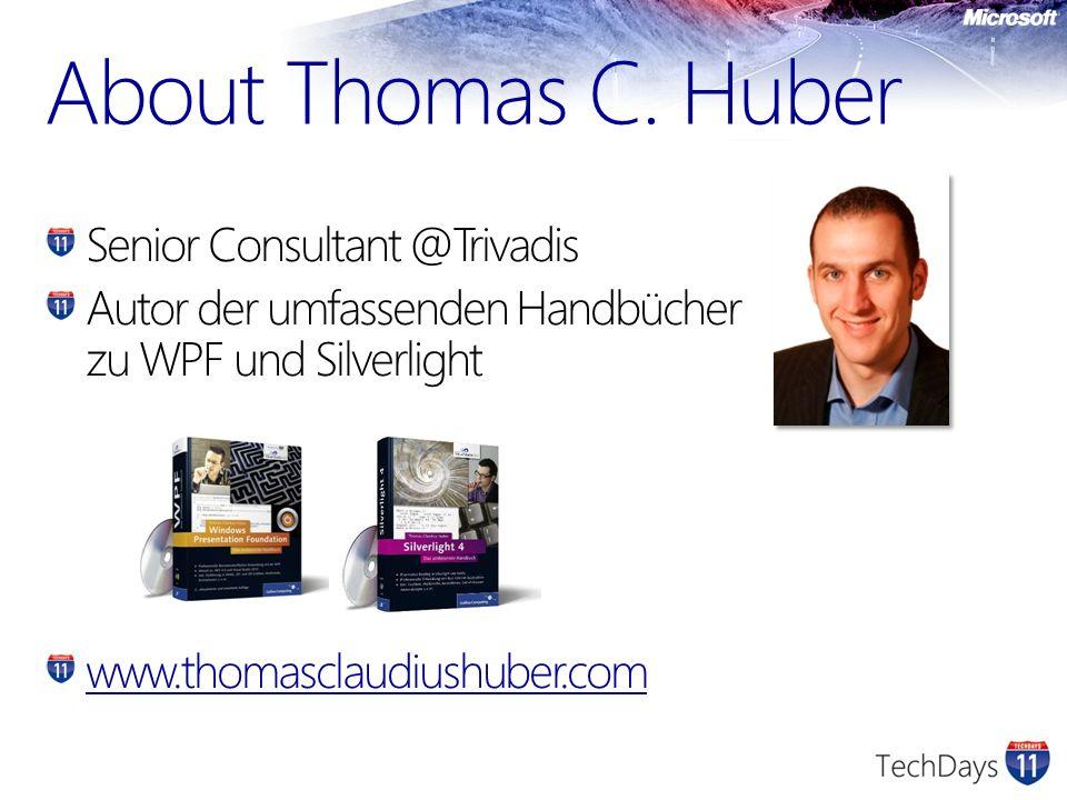 About Thomas C. Huber Senior Consultant @Trivadis Autor der umfassenden Handbücher zu WPF und Silverlight www.thomasclaudiushuber.com