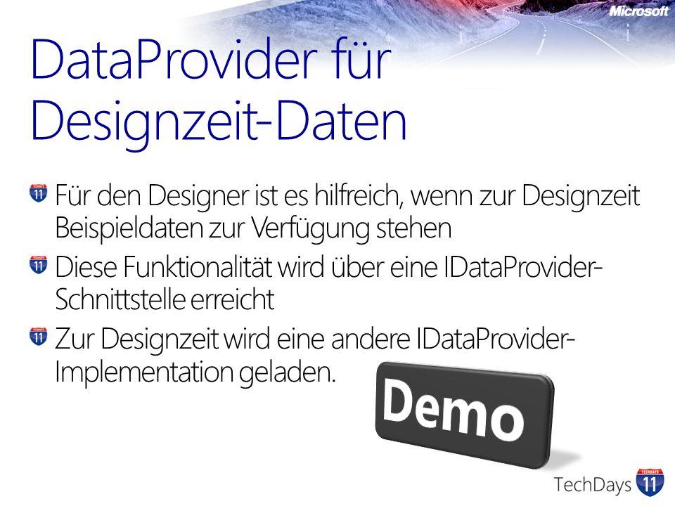 Für den Designer ist es hilfreich, wenn zur Designzeit Beispieldaten zur Verfügung stehen Diese Funktionalität wird über eine IDataProvider- Schnittst