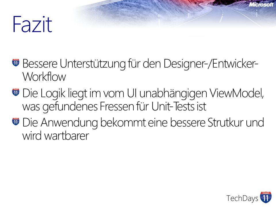 Bessere Unterstützung für den Designer-/Entwicker- Workflow Die Logik liegt im vom UI unabhängigen ViewModel, was gefundenes Fressen für Unit-Tests is