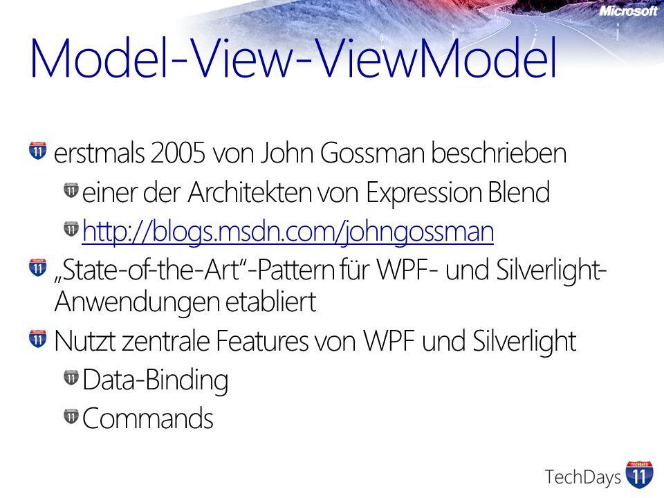 View (wie bei MVC) In WPF/Silverlight XAML mit Code-behind ViewModel Datenklasse spezifisch für das UI Kapselt das Model Model (wie bei MVC) DataSets, XML, Custom Objects,...