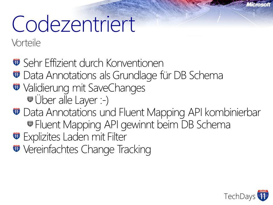 Sehr Effizient durch Konventionen Data Annotations als Grundlage für DB Schema Validierung mit SaveChanges Über alle Layer :-) Data Annotations und Fluent Mapping API kombinierbar Fluent Mapping API gewinnt beim DB Schema Explizites Laden mit Filter Vereinfachtes Change Tracking