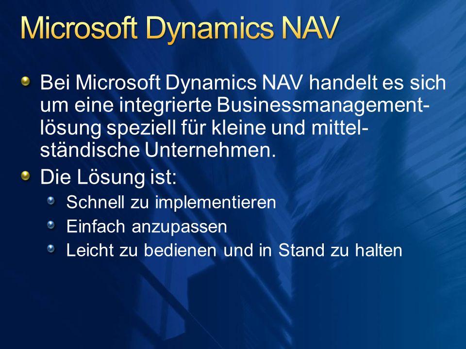 Bei Microsoft Dynamics NAV handelt es sich um eine integrierte Businessmanagement- lösung speziell für kleine und mittel- ständische Unternehmen. Die