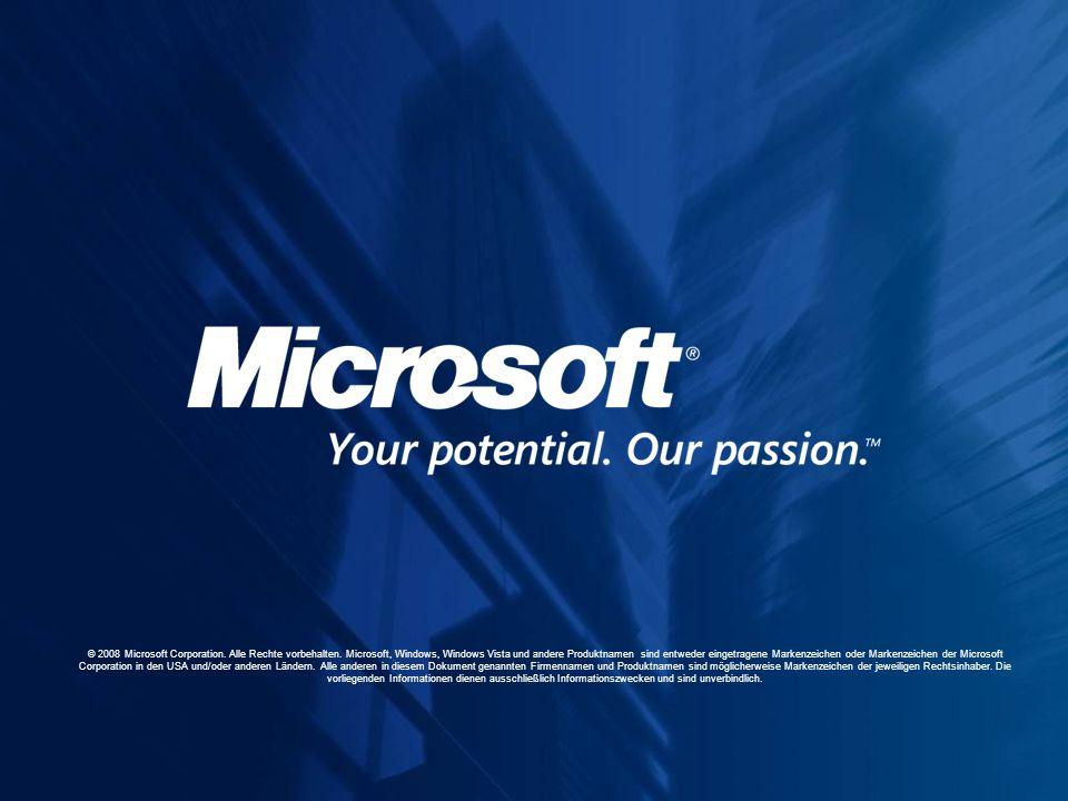 © 2008 Microsoft Corporation. Alle Rechte vorbehalten. Microsoft, Windows, Windows Vista und andere Produktnamen sind entweder eingetragene Markenzeic